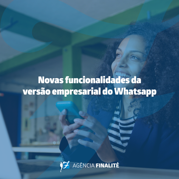 Novas funcionalidades da versão empresarial do Whatsapp