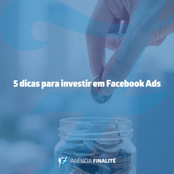 Cinco dicas para investir em Facebook Ads