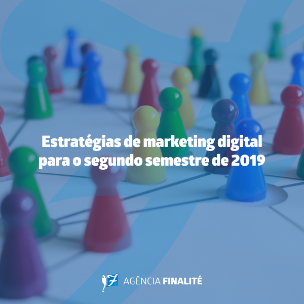 Estratégias de marketing digital para o segundo semestre de 2019