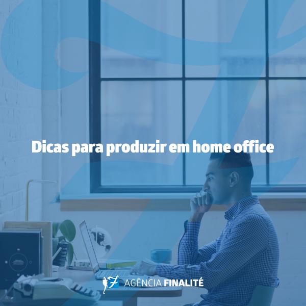 Dicas para produzir em home office