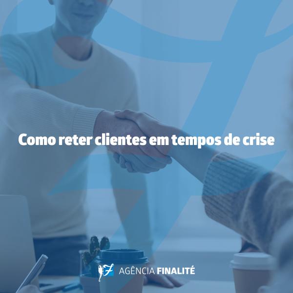 Como reter clientes em tempos de crise