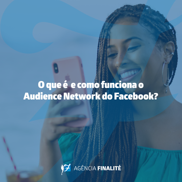 O que é e como funciona o Audience Network do Facebook?