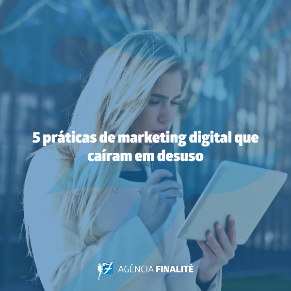 Cinco práticas de marketing digital que caíram em desuso
