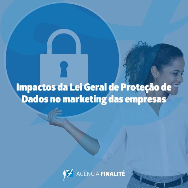 Impactos da Lei Geral de Proteção de Dados no marketing das empresas