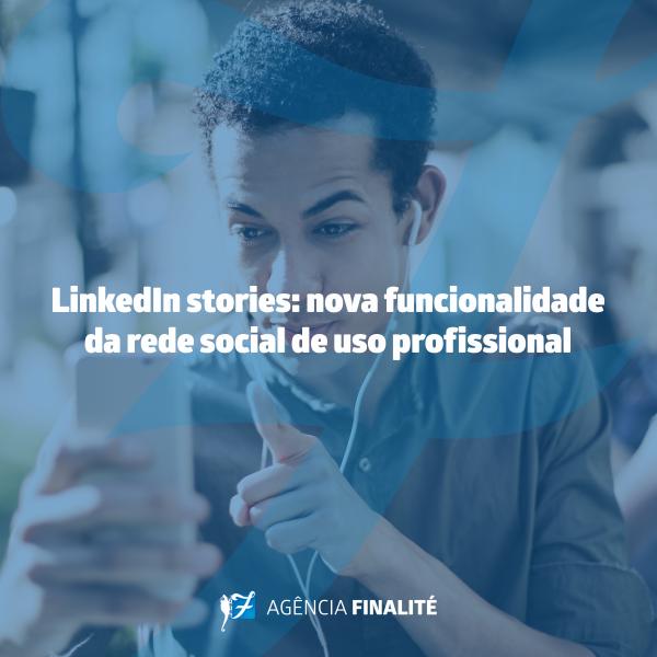 LinkedIn Stories: nova funcionalidade da rede social de uso profissional