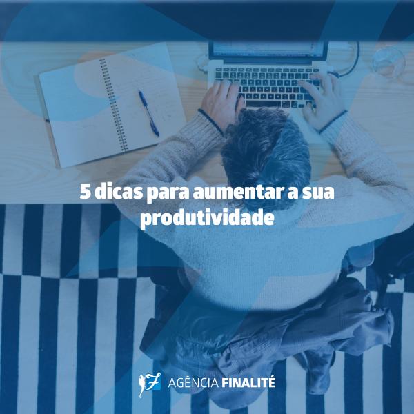 Cinco dicas para aumentar a sua produtividade