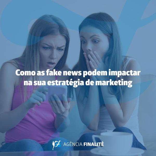 Como as fake news podem impactar na sua estratégia de marketing