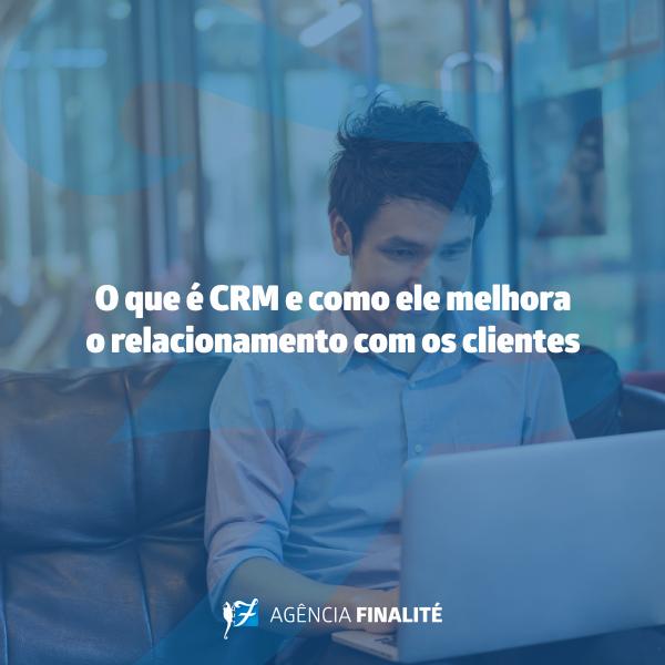 O que é CRM e como ele melhora o relacionamento com os clientes