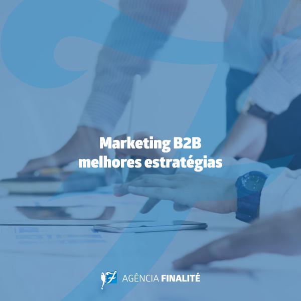 Marketing B2B: melhores estratégias