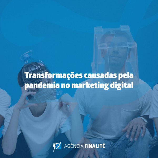 Transformações causadas pela pandemia no marketing digital