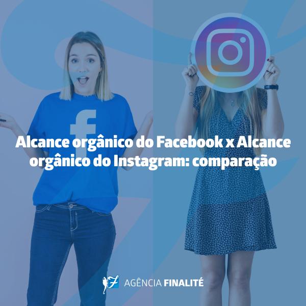 Alcance orgânico do Facebook x alcance orgânico do Instagram: comparação