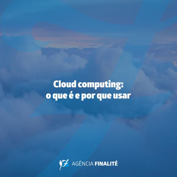 Cloud Computing: o que é e por que usar