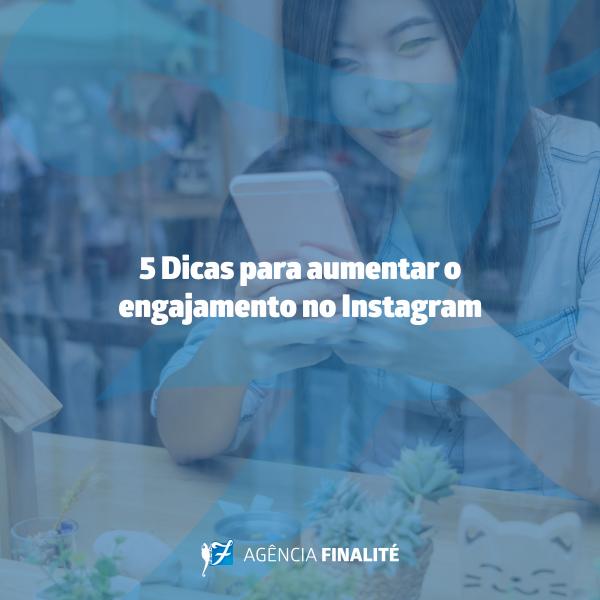 Cinco dicas para aumentar o engajamento no Instagram