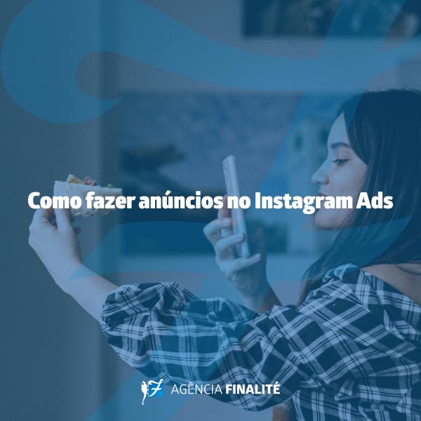 Como fazer anúncios no Instagram Ads