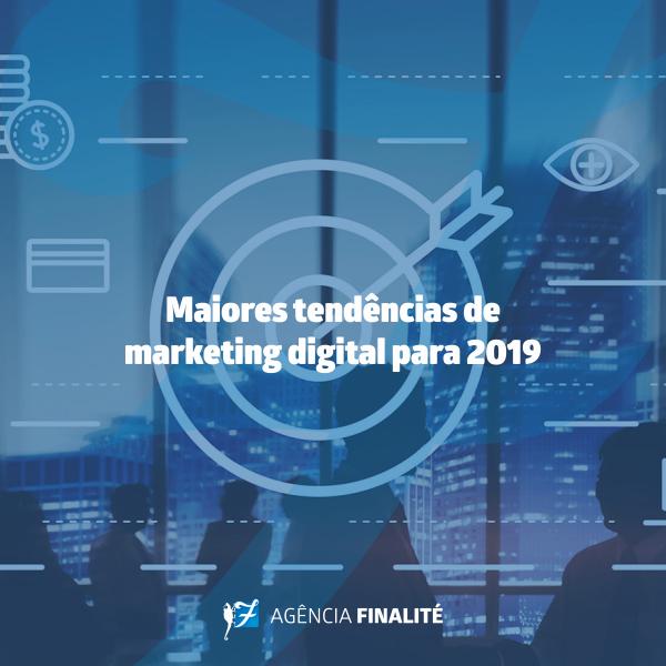 Maiores tendências de marketing digital para 2019