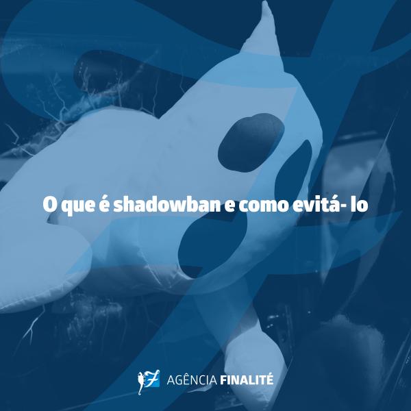 O que é shadowban e como evitá-lo