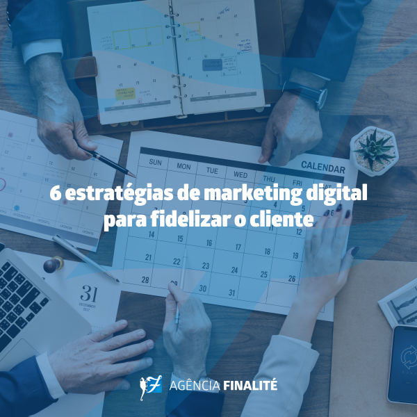 Seis estratégias de marketing digital para fidelizar o cliente