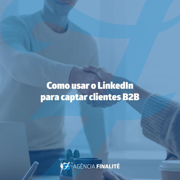Como usar o LinkedIn para captar clientes B2B