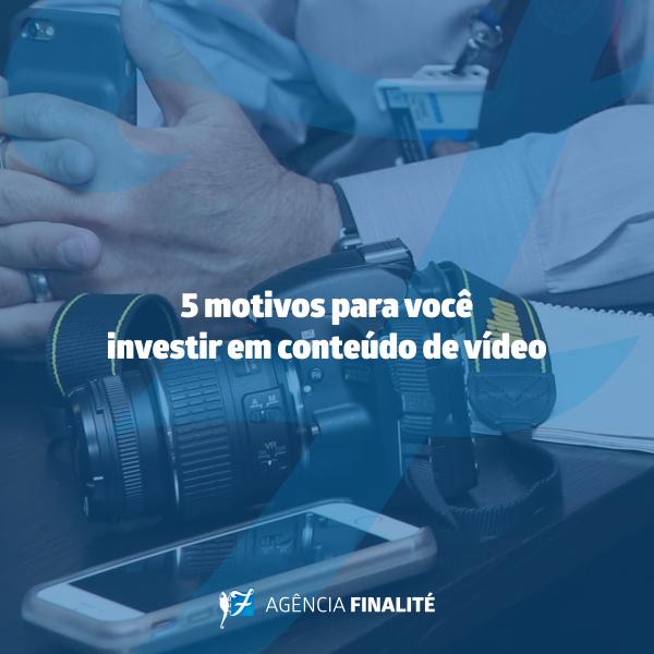 Cinco motivos para você investir em conteúdo de vídeo