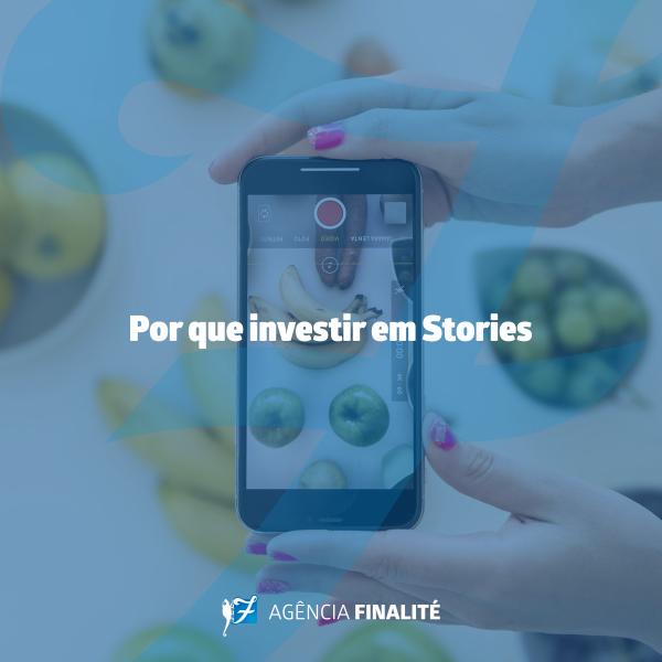 Por que investir em Stories