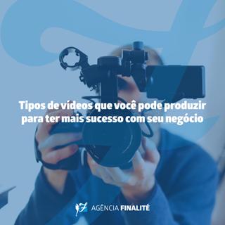 Tipos de vídeos que você pode produzir para ter mais sucesso com seu negócio
