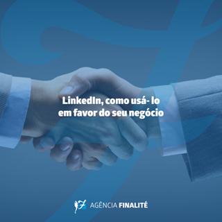 LinkedIn: como usá-lo a em favor do seu negócio