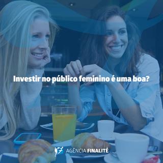 Investir no público feminino é uma boa?