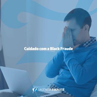 Cuidado com a Black Fraude