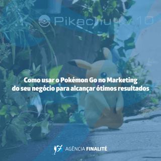 Como usar o Pokémon Go no marketing do seu negócio para alcançar ótimos resultados