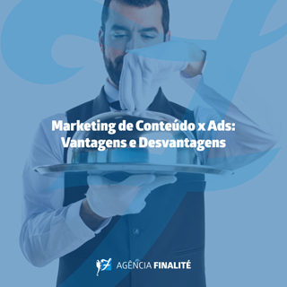 Marketing de Conteúdo x Ads: Vantagens e desvantagens