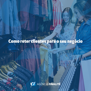 Como reter clientes para o seu negócio