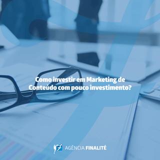 Como investir em marketing de conteúdo com pouco investimento?