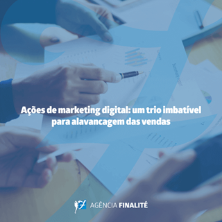 Ações de marketing digital: um trio imbatível para alavancar as vendas