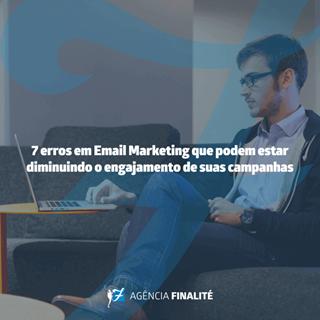 7 erros em e-mail marketing que podem estar diminuindo o engajamento de suas campanhas