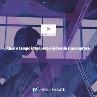 Qual o tempo ideal para o vídeo de sua empresa?