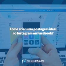 Como criar uma postagem ideal no Instagram ou Facebook?