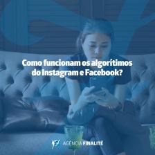 Como funcionam os algoritmos do Instagram e Facebook?