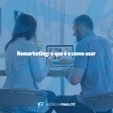 Remarketing: o que é e como usar