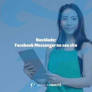 Novidade: Facebook Messenger no seu site