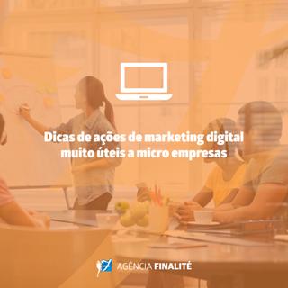 Dicas de ações de marketing digital muito úteis a microempresas