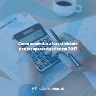 Como aumentar a lucratividade e se recuperar da crise em 2017