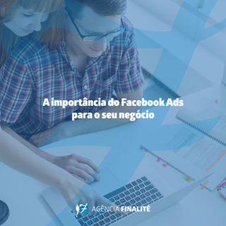 A importância do Facebook Ads para o seu negócio