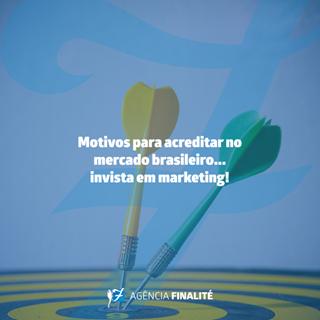 Motivos para acreditar no mercado brasileiro. Invista em marketing!