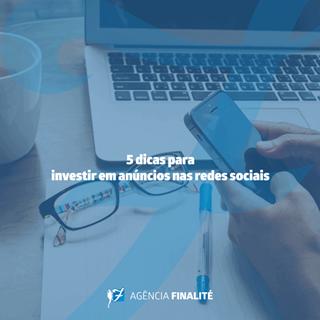 Cinco dicas para investir em anúncios nas redes sociais