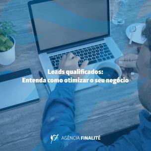 Leads qualificados: Entenda como otimizar o seu negócio